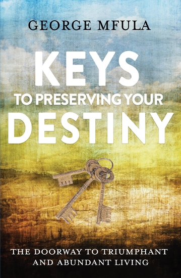 Keys to Preserving Your Destiny - The Doorway to Triumphant And Abundant Living - cover