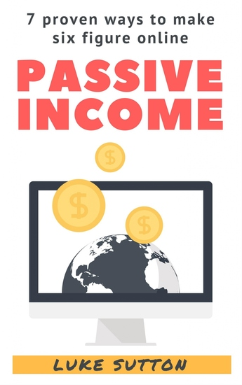 Passive Income - Proven Ways To Make Six Figure Online - cover