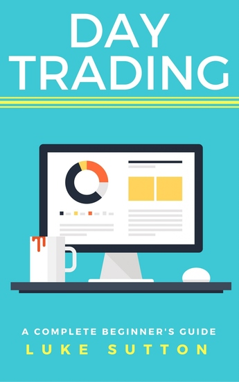 Day Trading - A Complete Beginner's Guide - Master The Game - cover