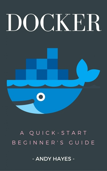 Docker - A Quick-Start Beginner's Guide - cover