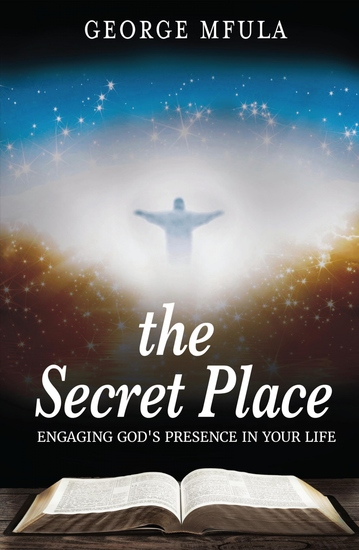 The Secret Place - Engaging God's Presence In Your Life - cover