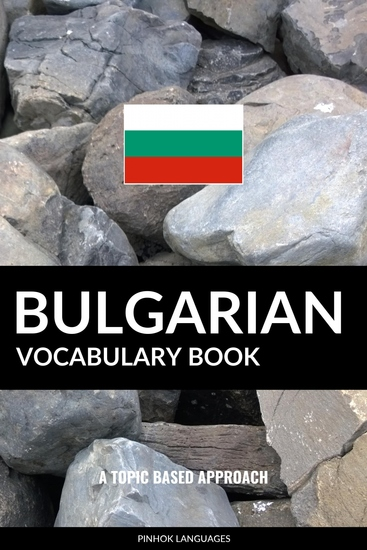 Bulgarian Vocabulary Book - A Topic Based Approach - cover
