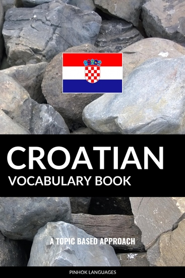 Croatian Vocabulary Book - A Topic Based Approach - cover