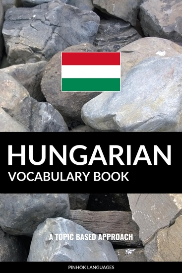 Hungarian Vocabulary Book - A Topic Based Approach - cover