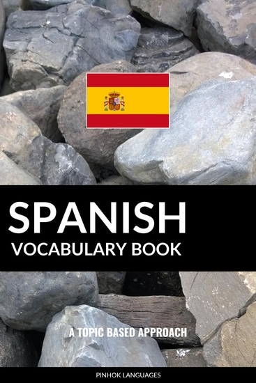 Spanish Vocabulary Book - A Topic Based Approach - cover