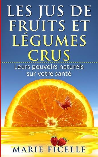 Les jus de fruits et légumes crus - Leurs Pouvoir Naturels sur votre Santé - cover