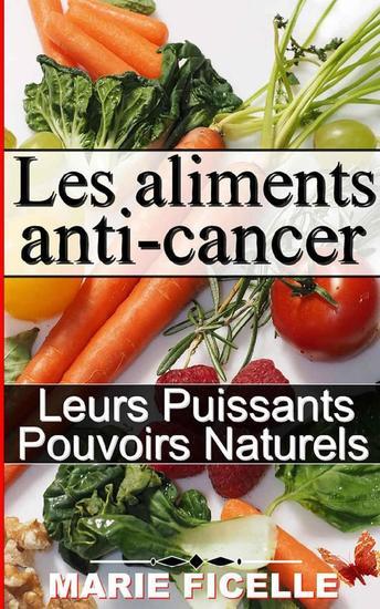 Aliments anti-cancer - Leurs Puissants Pouvoirs Naturels - cover