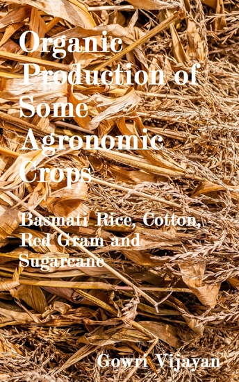 Organic Production of Some Agronomic Crops - Basmati Rice Cotton Red Gram and Sugarcane - cover