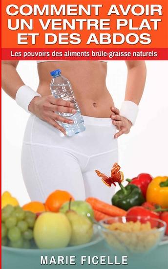 Comment avoir un ventre plat et des abdos - Les Pouvoirs Des Aliments Brûle-Graisse Naturels - cover