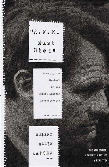 """""""RFK Must Die!"""" - Chasing the Mystery of the Robert Kennedy Assassination - cover"""