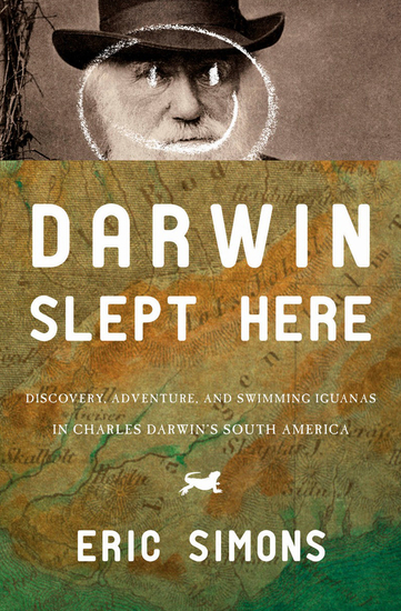 Darwin Slept Here - Discovery Adventure and Swimming Iguanas in Charles Darwin's South America - cover