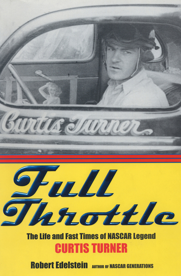 Full Throttle - The Life and Fast Times of NASCAR Legend Curtis Turner - cover