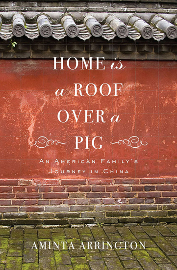 Home Is a Roof Over a Pig - An American Family's Journey in China - cover