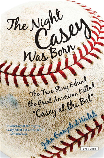 "The Night Casey Was Born - The True Story Behind the Great American Ballad ""Casey at the Bat"" - cover"