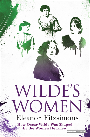 Wilde's Women - How Oscar Wilde Was Shaped by the Women He Knew - cover