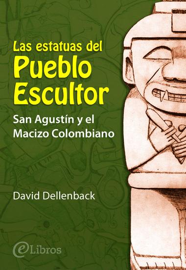 Las estatuas del Pueblo Escultor - San Agustín y el Macizo Colombiano - cover