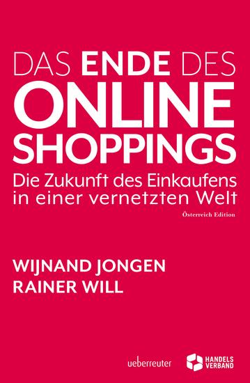 Das Ende des Online Shoppings - Die Zukunft des Einkaufens in einer vernetzten Welt - Österreich Edition - cover