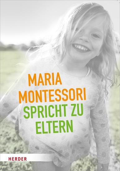 Maria Montessori spricht zu Eltern - Elf Beiträge über eine veränderte Sicht auf das Kind - cover