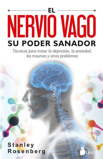 El nervio vago Su poder sanador - Técnicas para tratar la depresión la ansiedad los traumas y otros problemas - cover