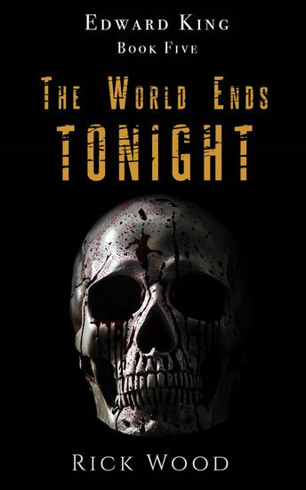 The World Ends Tonight - The Edward King Series #5 - cover