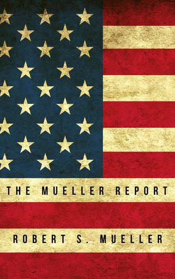 The Mueller Report: Report on the Investigation into Russian Interference in the 2016 Presidential Election - cover