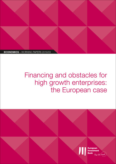EIB Working Papers 2019 03 - Financing and obstacles for high growth enterprises: the European case - cover