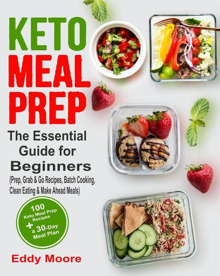 Keto Meal Prep: The Essential Guide for Beginners with 100 Keto Meal Prep Recipes and a 30-Day Meal Plan (Prep Grab & Go Recipes Batch Cooking Clean Eating & Make Ahead Meals) - cover