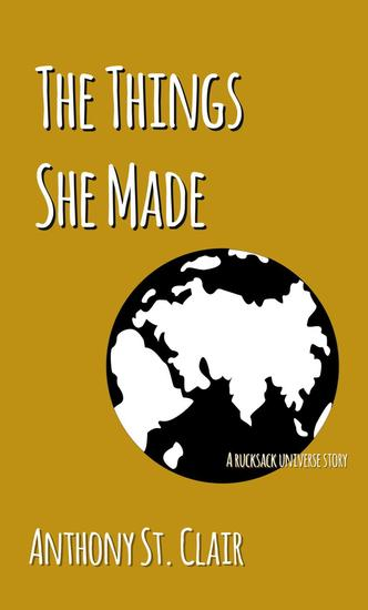 The Things She Made: A Rucksack Universe Story - Rucksack Universe - cover