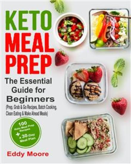 Keto Meal Prep - The Essential Guide for Beginners with 100 Keto Meal Prep Recipes and a 30-Day Meal Plan (Prep Grab & Go Recipes Batch Cooking Clean Eating & Make Ahead Meals) - cover