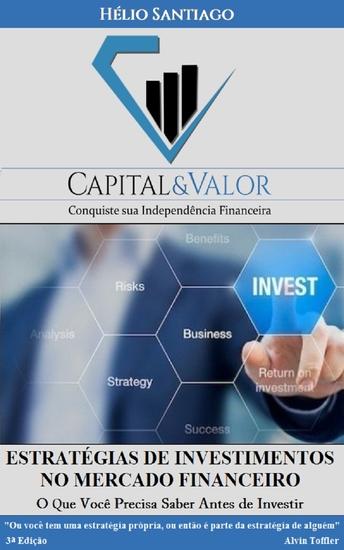 Estratégias de Investimentos no Mercado Financeiro - O Que Você Precisa Saber Antes de Investir o seu Dinheiro - cover