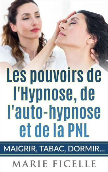 Les Pouvoirs de L'Hypnose de L'Auto-Hypnose et de La PNL - Maigrir Tabac Dormir - cover