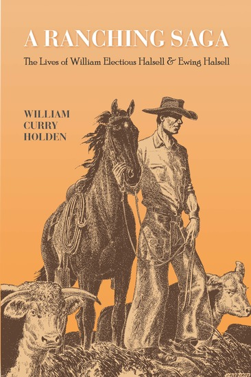A Ranching Saga - The Lives of William Electious Halsell and Ewing Halsell - cover