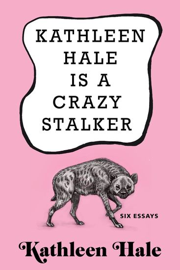 Kathleen Hale Is a Crazy Stalker - cover