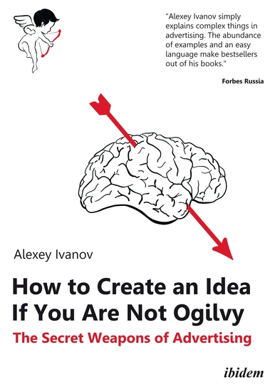 How to Create an Idea If You Are Not Ogilvy - The Secret Weapons of Advertising - cover