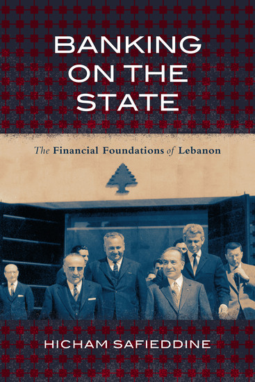 Banking on the State - The Financial Foundations of Lebanon - cover