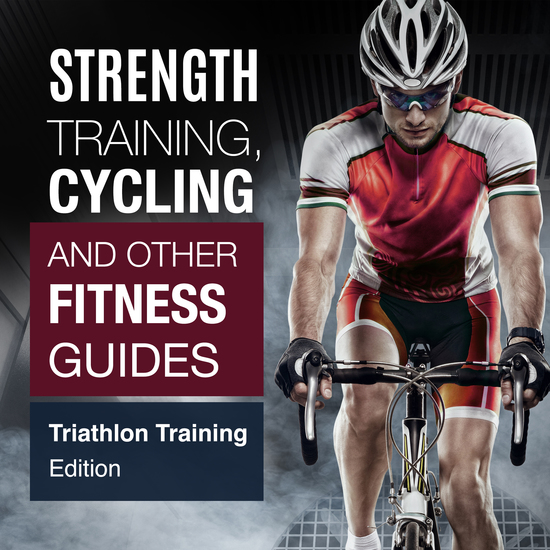 Strength Training Cycling And Other Fitness Guides: Triathlon Training Edition - Triathlon Training Edition - cover