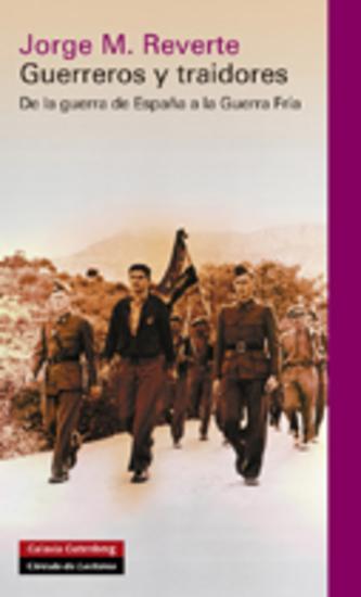 Guerreros y traidores - De la guerra de España a la Guerra Fría - cover