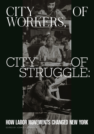City of Workers City of Struggle - How Labor Movements Changed New York - cover