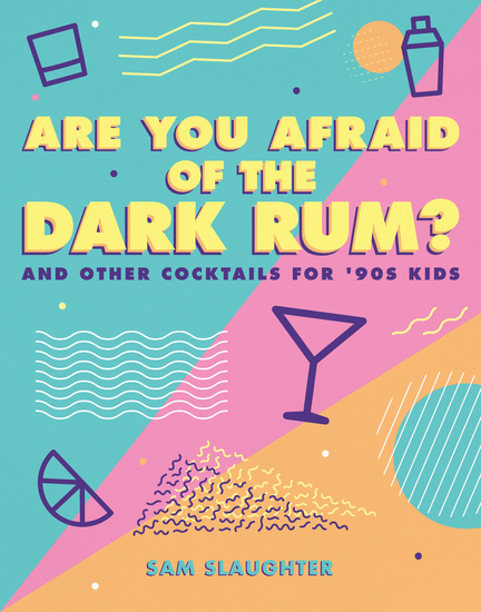 Are You Afraid of the Dark Rum? - and Other Cocktails for '90s Kids - cover