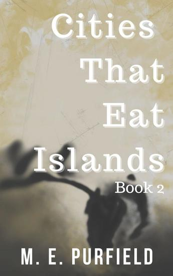 Cities That Eat Islands (Book 2) - Cities That Eat Islands #2 - cover