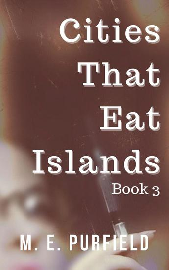 Cities That Eat Islands (Book 3) - Cities That Eat Islands #3 - cover