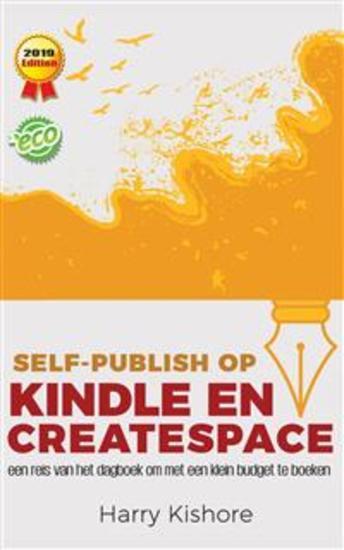 Self-Publish Op Kindle En Createspace: Een Reis Van Het Dagboek Om Met Een Klein Budget Te Boeken - cover