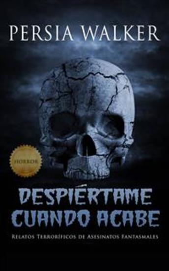 Despiértame Cuando Acabe - Relatos Terroríficos De Asesinatos Fantasmales - cover