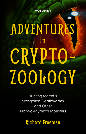 Adventures in Cryptozoology - Hunting for Yetis Mongolian Deathworms and Other Not-So-Mythical Monsters - cover