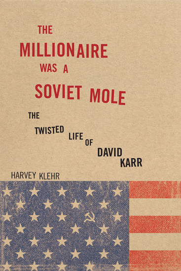 The Millionaire Was a Soviet Mole - The Twisted Life of David Karr - cover
