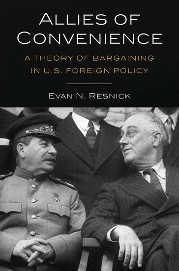 Allies of Convenience - A Theory of Bargaining in US Foreign Policy - cover