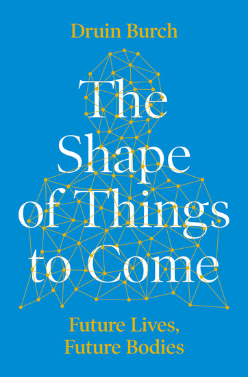 The Shape of Things to Come - Exploring the Future of the Human Body - cover