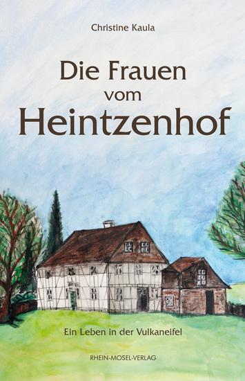 Die Frauen vom Heintzenhof - Ein Leben in der Vulkaneifel - cover