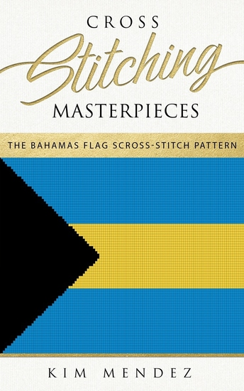 Cross Stitching Masterpieces - The Bahamas Flag Cross-Stitch Pattern - cover