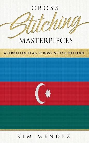 Cross Stitching Masterpieces - Azerbaijan Flag Cross-Stitch Pattern - cover